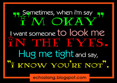 I want someone to look me in the eyes.