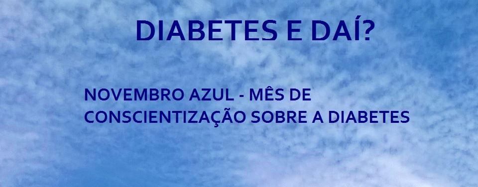 Diabetes e daí?