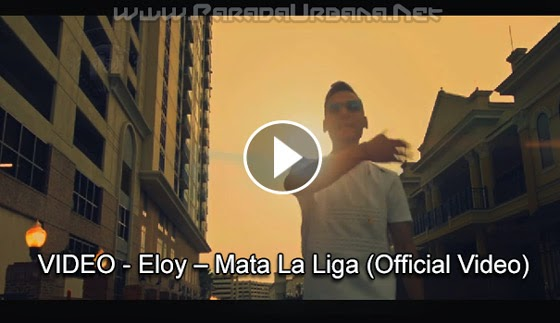 VIDEO ESTRENO - Eloy – Mata La Liga (Official Video)