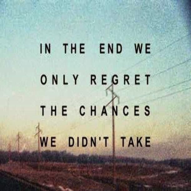 QUOTES BOUQUET: In the end we only regret the chances we didn't take.