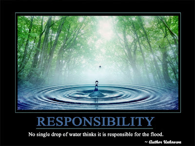 Responsibility  No single drop of water thinks it is responsible for the flood.