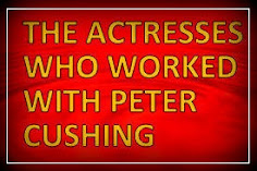 BELOW: THE ACTRESSES WHO WORK WITH PETER CUSHING