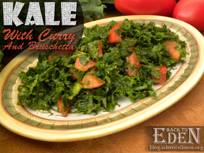 Kale with Curry and Bruschetta - {Back to Eden Health Ministry}