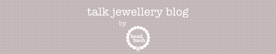 Talk Jewellery Blog by Bead Bash
