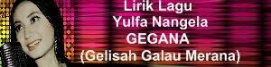 Lirik Lagu Yulfa Nangela - GEGANA (Gelisah Galau Merana)