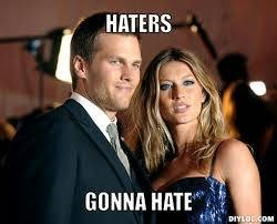 haters gonna hate - #brady #Patriots