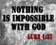 """Nothing Is Impossible With God"""