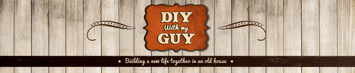 DIY with my Guy