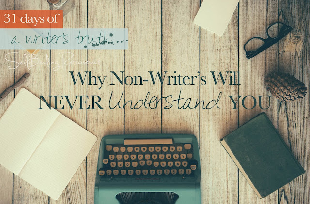 Why non-writer's will never understand you #write31days Alanna Rusnak