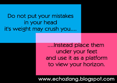 Do not put your mistakes in your head it's weight may crush you