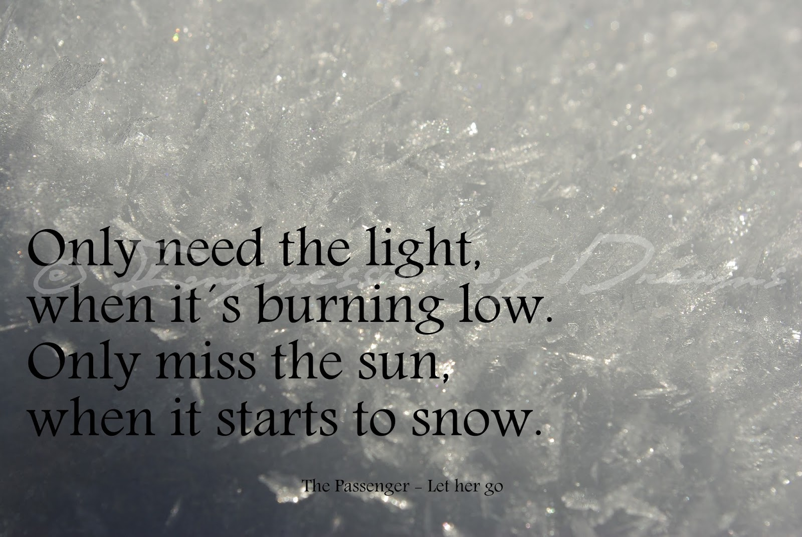 Only need the light, when it´s burning low. Only miss the sun, when it starts to snow