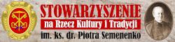 Stowarzyszenie na Rzecz Kultury i Tradycji im. ks. dr Piotra Semenenko.