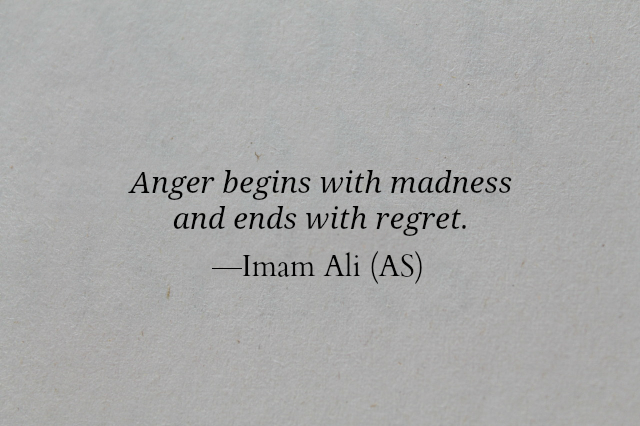 Anger begins with madness and ends with regret.