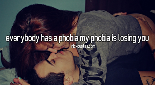 Love Quotes | My Phobia Is Losing You