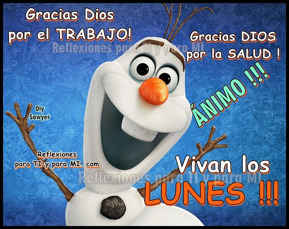 Gracias Dios por el TRABAJO!  Gracias Dios por la SALUD!  ÁNIMO !!! Vivan los LUNES !!!