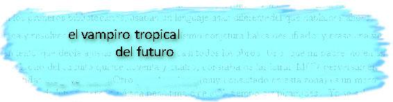 El vampiro tropical del futuro
