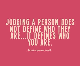 Don't judge me - it only defines who you are because you can't really even see me past your own prejudice
