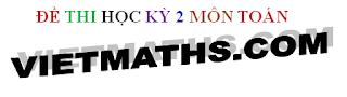 đề thi học kì 2 môn toán, de thi hoc ki 2 mon toan lop 10, de thi hk 2 mon toan