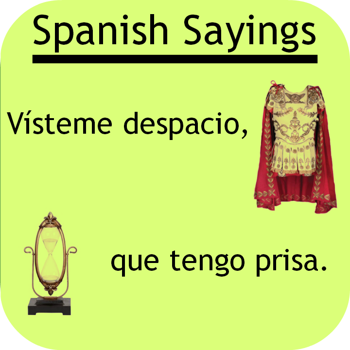 "Spanish saying: ""Vísteme despacio, que tengo prisa"": Visit www.soeasyspanish.com  #español  #learnspanish"