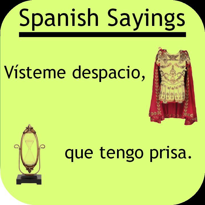 "Spanish saying: ""Vísteme despacio, que tengo prisa"": Visit www.soeasyspanish.com  #español  #learnspanish"