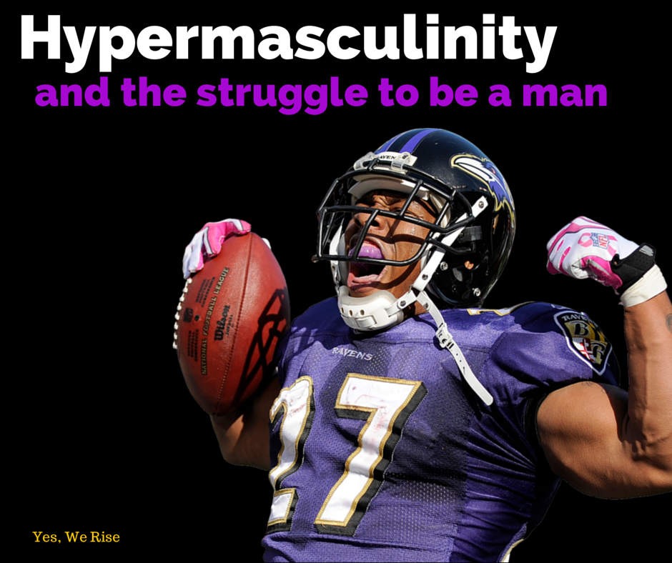 Hypermasculinity and the struggle to be a man | Yes, We Rise