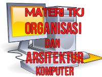 Materi TKJ Organisasi dan Arsitektur Komputer