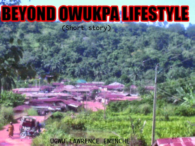 Short story: Beyond Owukpa Lifestyle
