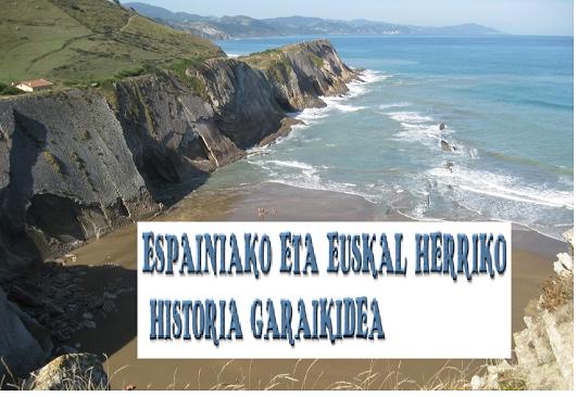 ESPAINIAKO ETA EUSKAL HERRIKO HISTORIA GARAIKIDEA