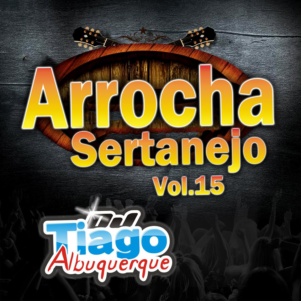 CD – Arrocha Sertanejo Vol.15 – Dj Tiago Albuquerque (2015) Mp3