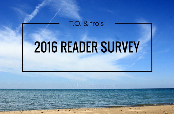 T.O. & fro's Reader Survey