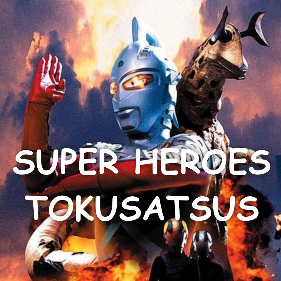 SUPER HEROES TOKUSATSUS