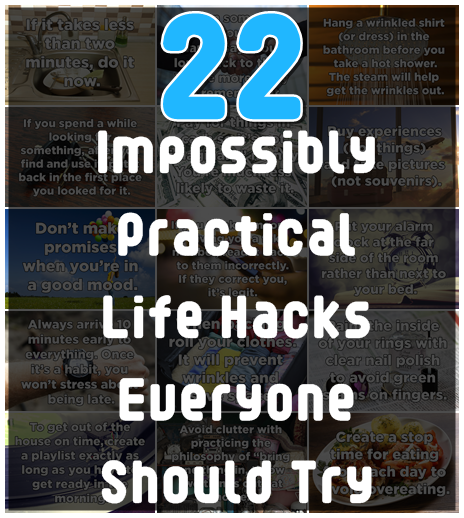 22 Impossibly Practical Life Hacks Everyone Should Try