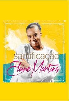 ELAINE MARTINS // SANTIFICAÇÃO