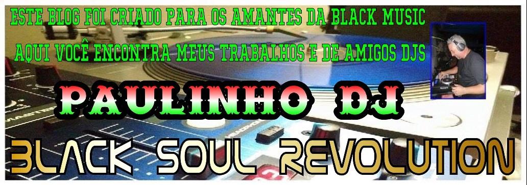 Paulinho Dj (Black Soul Revolution)