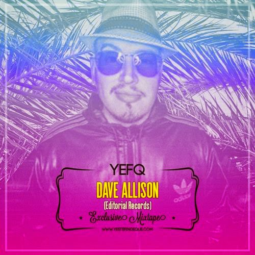 YEFQ Exclusive Mixtape By… Dave Allison