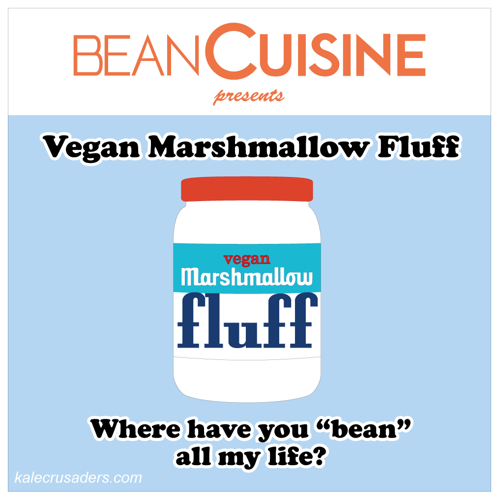 "Bean Cuisine; Vegan Marshmallow Fluff; Where have you ""bean"" all my life?; Where have you been all my life?; Vegan Marshmallow Fluff; Chickpea brine egg white substitute; Chickpea brine marshmallow fluff; Bean brine egg white substitute; Bean brine marshmallow fluff; egg-free marshmallow fluff"