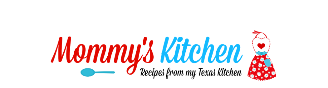Mommy's Kitchen - Recipes From my Texas Kitchen!