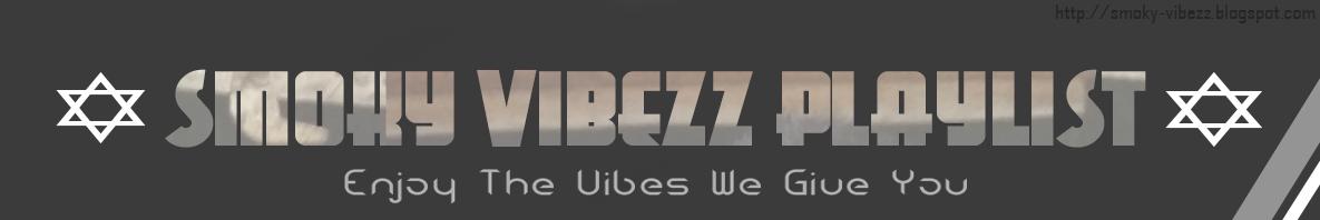 SMOKY VIBEZZ PLAYLIST