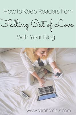 How to Keep Readers from Falling Out of Love With Your Blog | Sarah Smirks