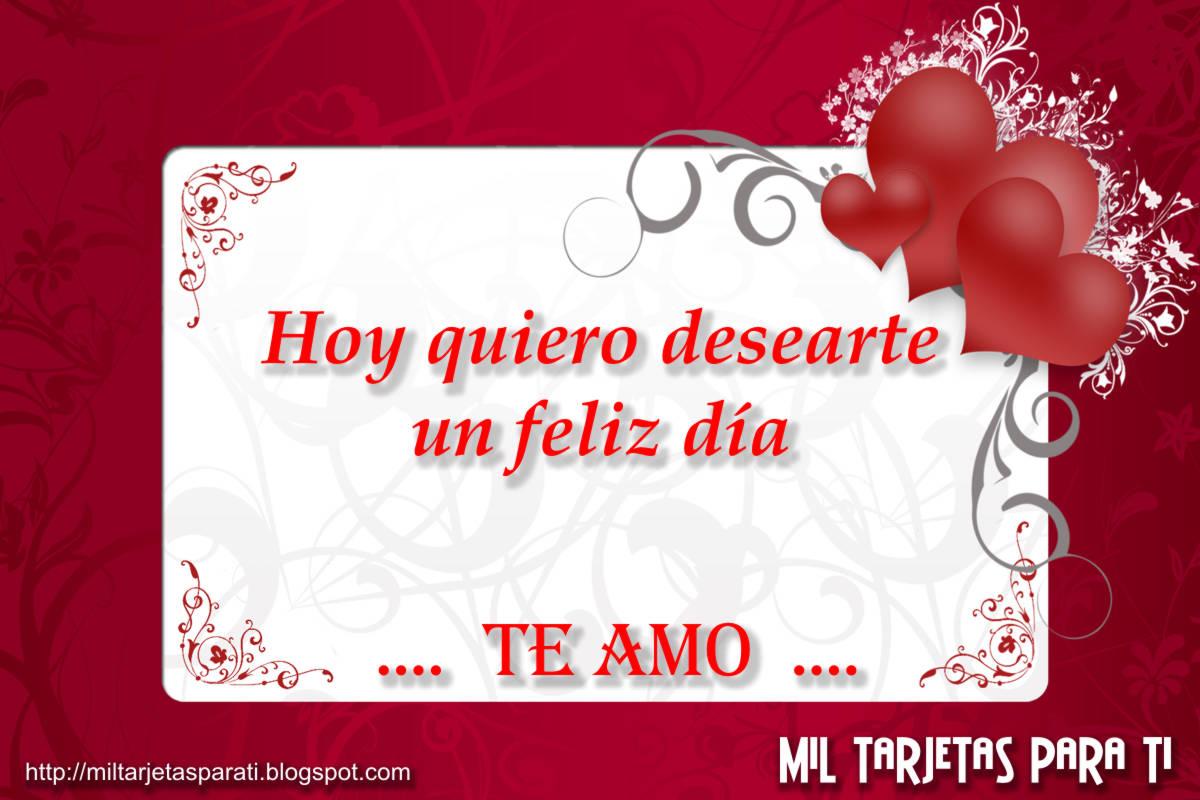 Mil Tarjetas paraTi: Hoy quiero desearte un feliz día, Te Amo