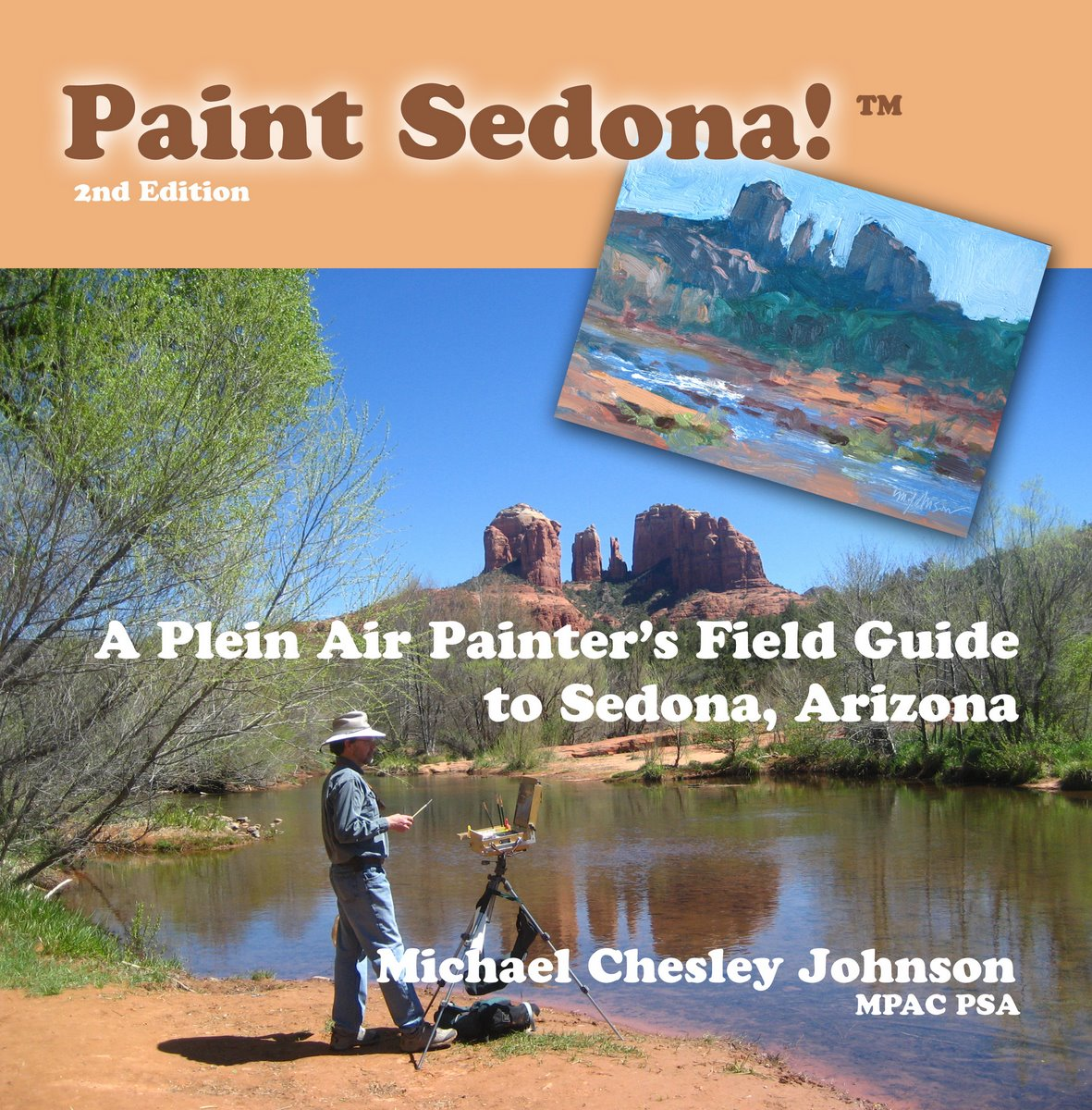 Paint Sedona: A Plein Air Painter's Field Guide to Sedona, Arizona Michael Chesley Johnson
