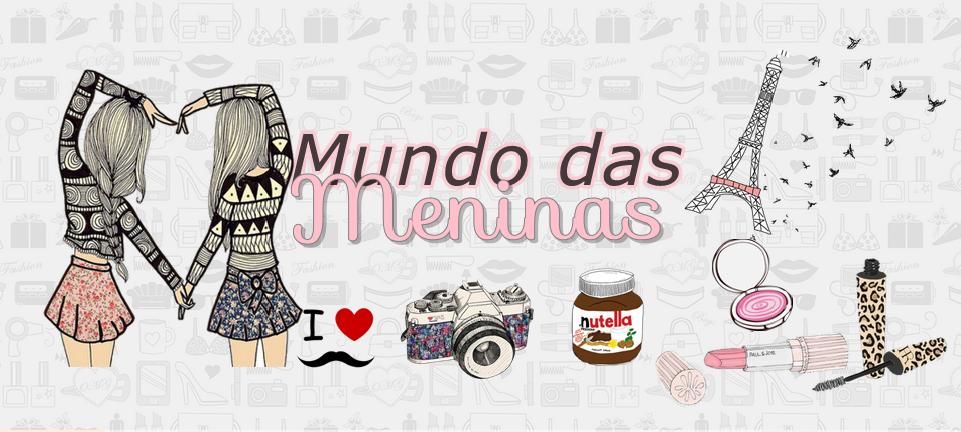 http://mundodasmeninas1001.blogspot.com.br/