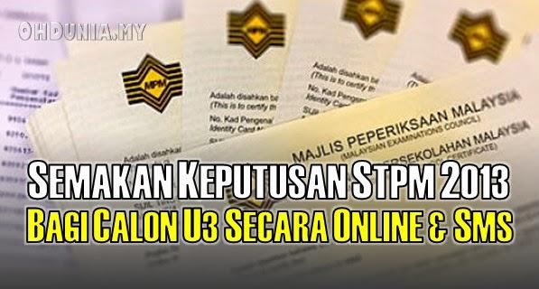 Semakan keputusan keseluruhan STPM 2013 bagi calon peperiksaan U3 boleh disemak pada 24 April 2014.