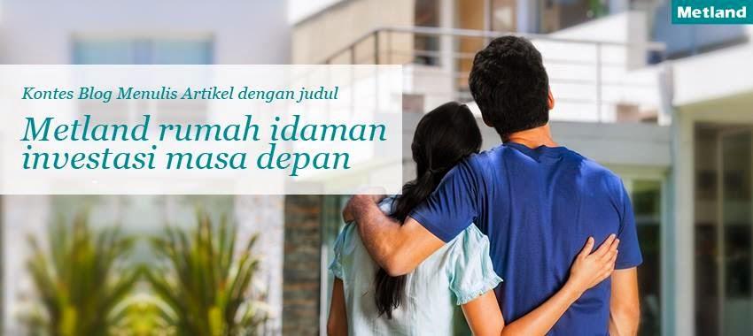 Blog Contest- Metland Rumah Idaman Investasi Masa Depan