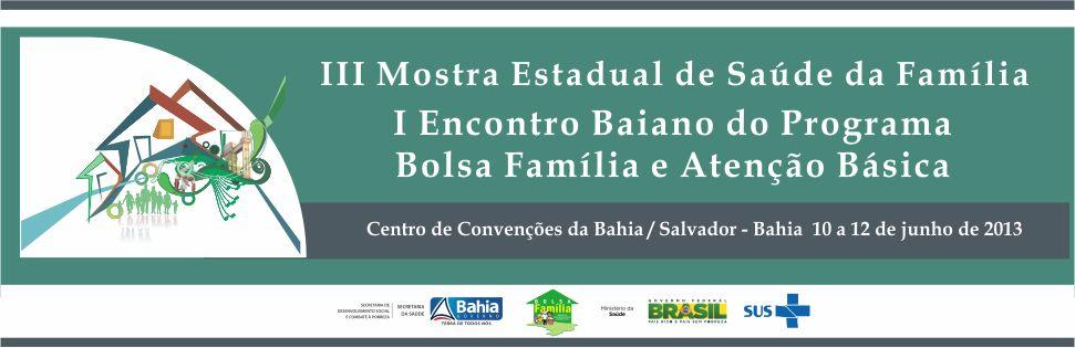 III Mostra Estadual Saúde da Família I Encontro Baiano do Programa Bolsa Família e Atenção Básica
