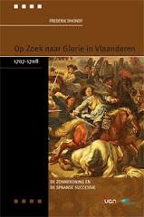 F. Dhondt, Op Zoek naar Glorie in Vlaanderen. De Zonnekoning en de Spaanse Successie (1707-1708)