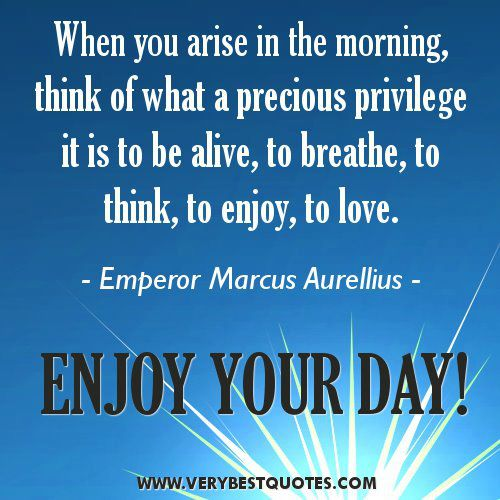 Enjoying my day quotes quotesgram for Quotes on enjoying the day