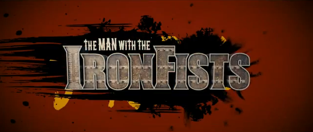 The Man with the Iron Fists 2012 action martial arts film title written by RZA and Eli Roth