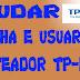 Como mudar a senha e usuario no roteador TP-LINK / TL-WR340G