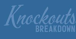 KNOCKOUTS BREAKDOWN